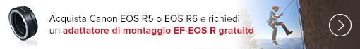 Acquista Canon EOS R5 o EOS R6 e richiedi un adattatore di montaggio EF-EOS R gratuito